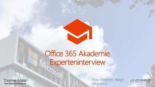 Thomas Maier www.sharepoint-schwabe.de Office 365 Akademie Experteninterview Max Melcher, Alegri Migration