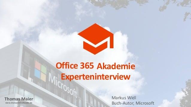 Thomas Maier www.sharepoint-schwabe.de Office 365 Akademie Experteninterview Markus Widl Buch-Autor, Microsoft