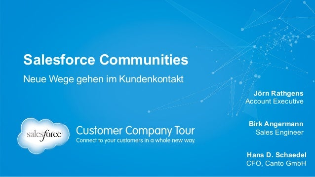 Salesforce Communities Jörn Rathgens Account Executive Neue Wege gehen im Kundenkontakt Birk Angermann Sales Engineer Hans...