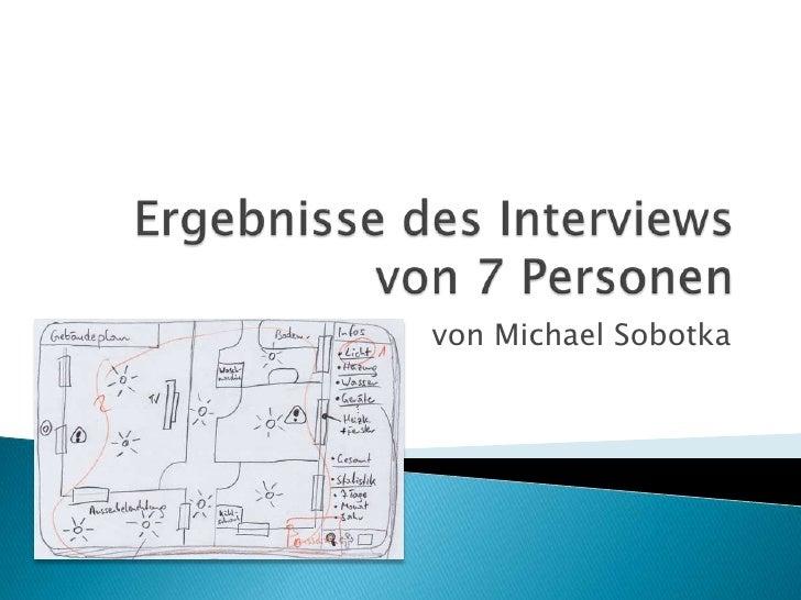 Ergebnisse des Interviews von 7 Personen<br />von Michael Sobotka<br />
