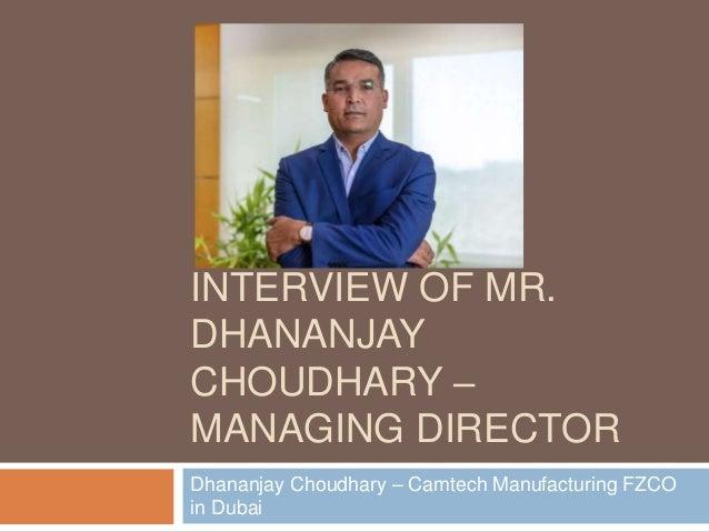 INTERVIEW OF MR. DHANANJAY CHOUDHARY – MANAGING DIRECTOR Dhananjay Choudhary – Camtech Manufacturing FZCO in Dubai