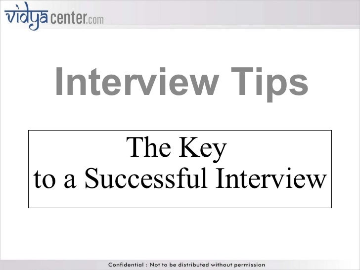 The Key  to a Successful Interview Interview Tips