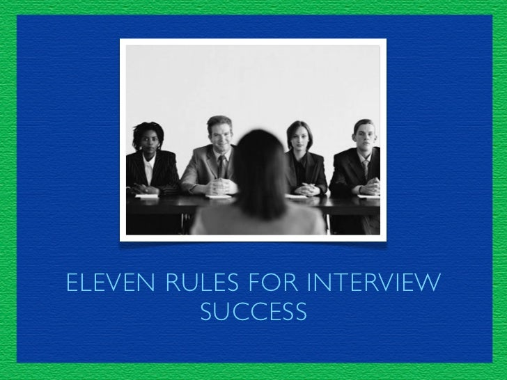 ELEVEN RULES FOR INTERVIEW          SUCCESS