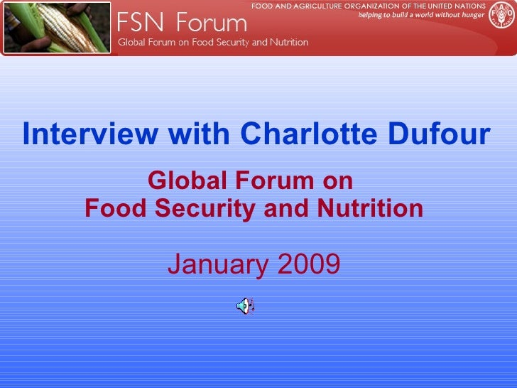 Interview with Charlotte Dufour Global Forum on  Food Security and Nutrition January 2009