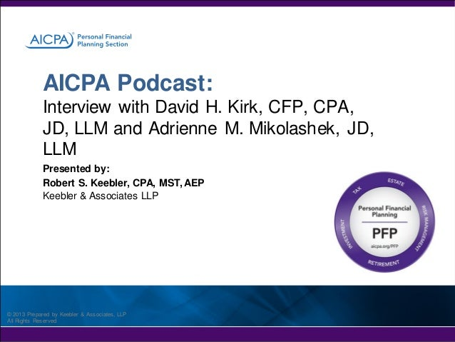 AICPA Podcast: Interview with David H. Kirk, CFP, CPA, JD, LLM and Adrienne M. Mikolashek, JD, LLM Presented by: Robert S....