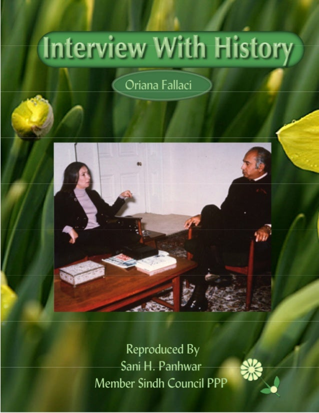Interview with History: Copyright © www.bhutto.org 1 I TERVIEW WITH HISTORY Oriana Fallaci Oriana Fallaci (29 June 1929 - ...