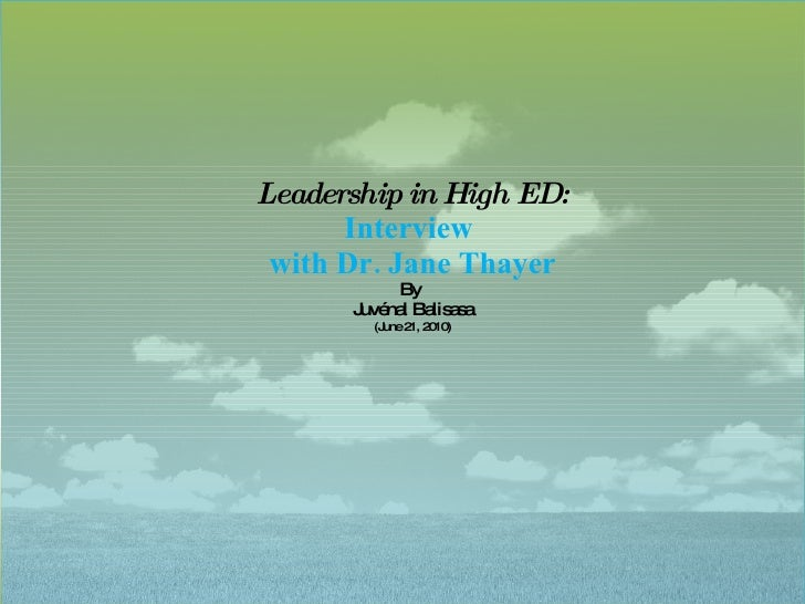 Leadership in High ED:  Interview  with Dr. Jane Thayer By  Juvénal Balisasa (June 21, 2010)