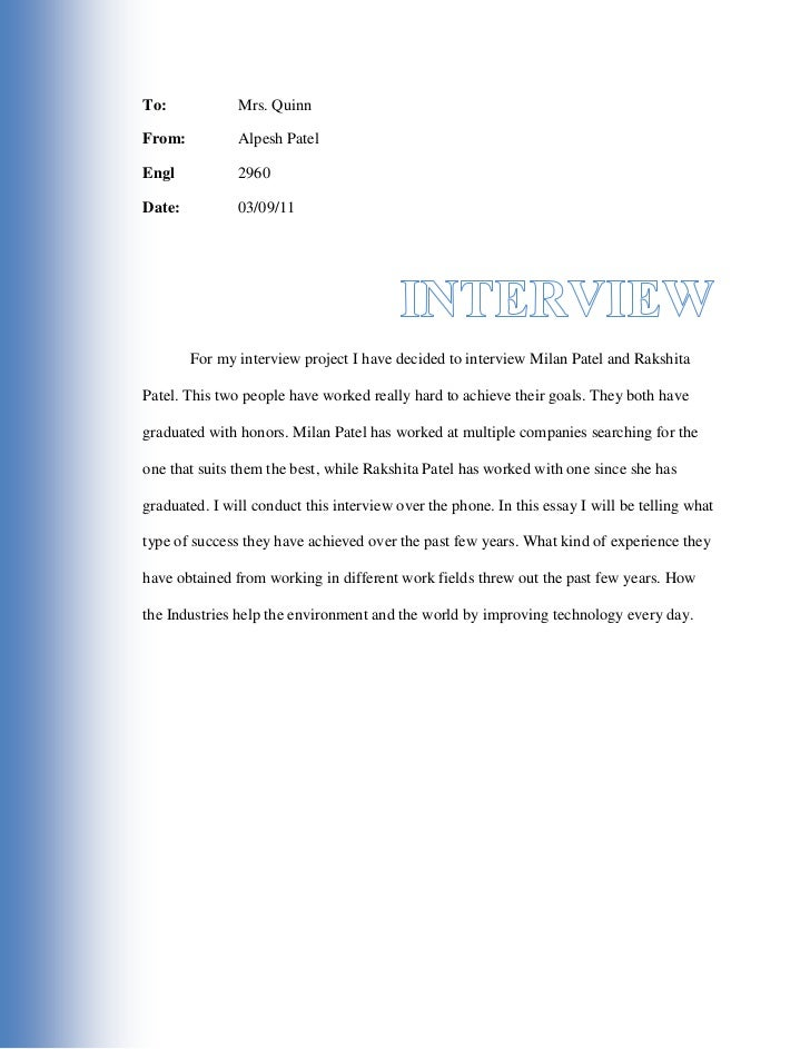 To:Mrs. Quinn<br />From:Alpesh Patel <br />Engl2960<br />Date: 03/09/11<br />interview<br />For my interview project I hav...