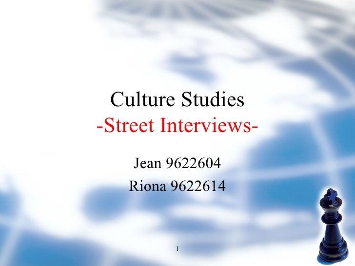 Culture Studies -Street Interviews- Jean 9622604 Riona 9622614 1
