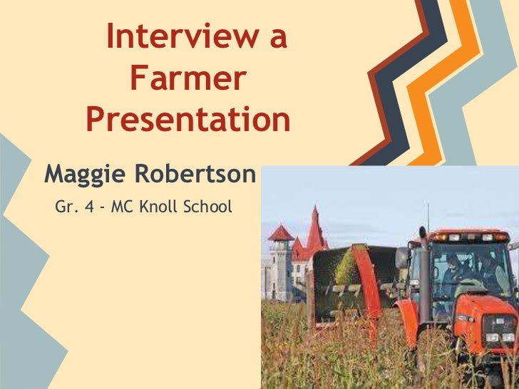 Interview a      Farmer   PresentationMaggie RobertsonGr. 4 - MC Knoll School
