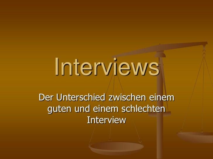 InterviewsDer Unterschied zwischen einem  guten und einem schlechten           Interview
