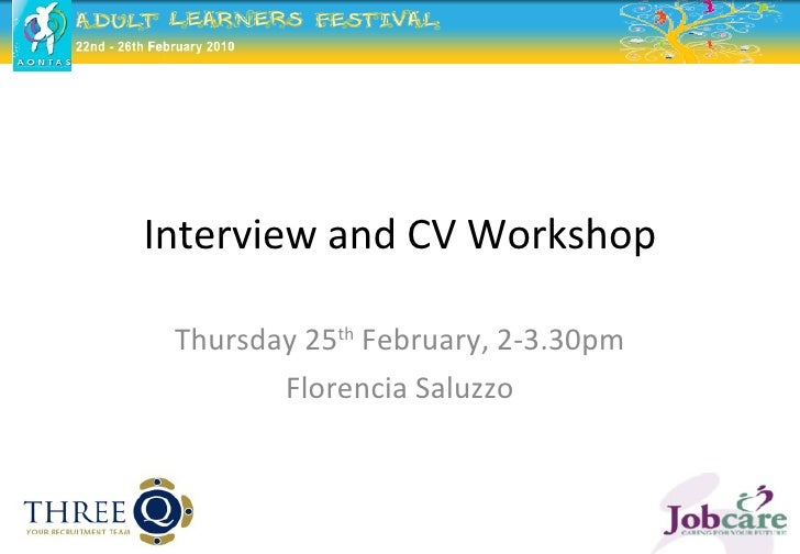 Interview and CV Workshop Thursday 25 th  February, 2-3.30pm Florencia Saluzzo