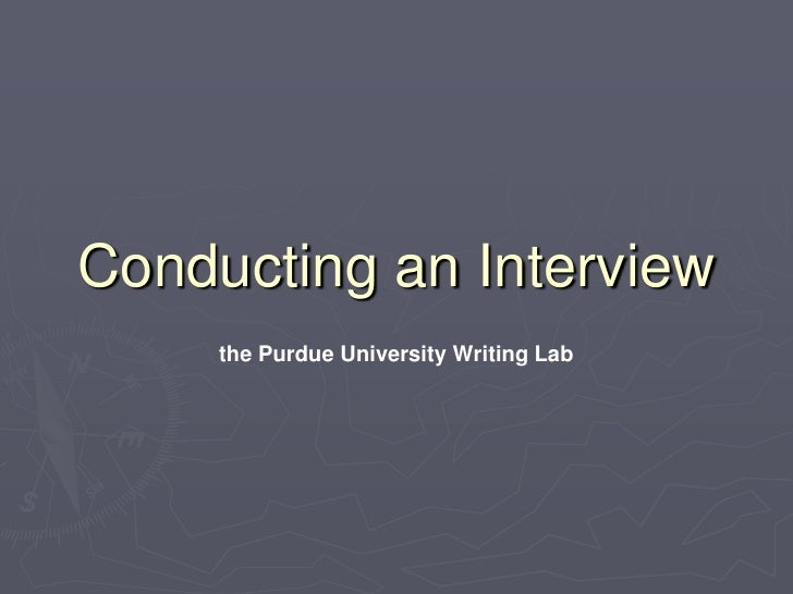 Conducting an Interview<br />the Purdue University Writing Lab<br />