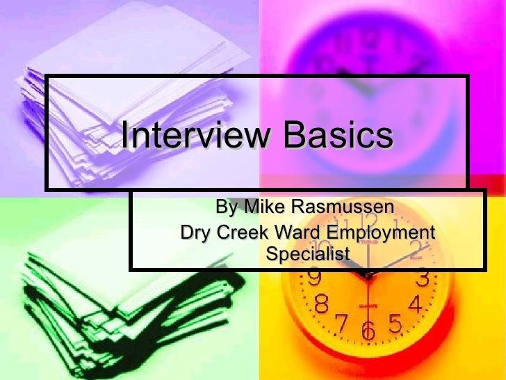 Interview Basics By Mike Rasmussen  Dry Creek Ward Employment Specialist