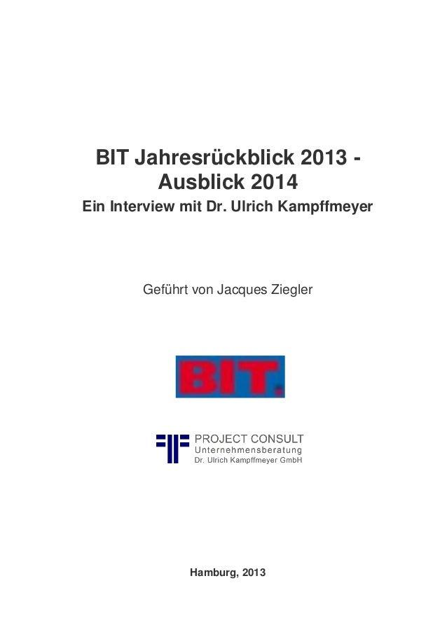 BIT Jahresrückblick 2013 Ausblick 2014 Ein Interview mit Dr. Ulrich Kampffmeyer  Geführt von Jacques Ziegler  Hamburg, 201...