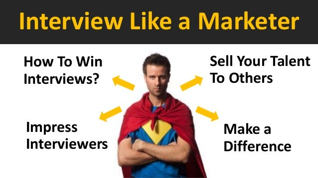Interview Like a Marketer Sell Your Talent To Others How To Win Interviews? Impress Interviewers Make a Difference