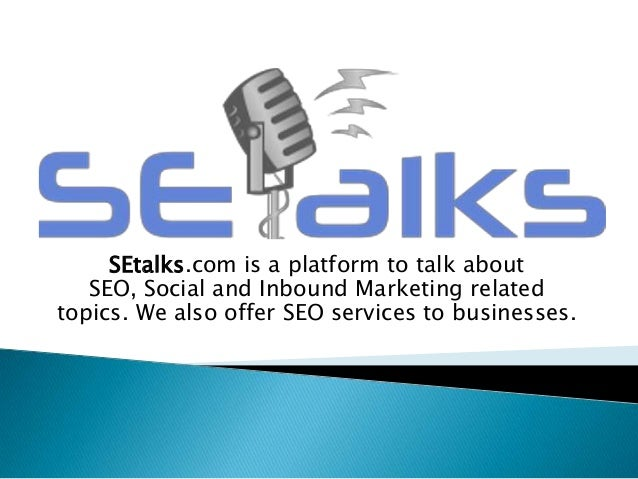 SEtalks.com is a platform to talk about SEO, Social and Inbound Marketing related topics. We also offer SEO services to bu...