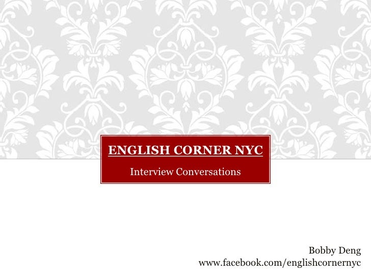 ENGLISH CORNER NYC  Interview Conversations                                      Bobby Deng                www.facebook.co...