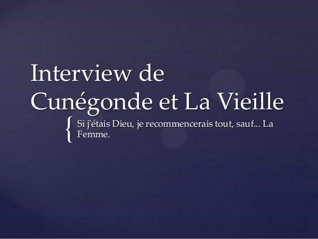 { Interview de Cunégonde et La Vieille Si j'étais Dieu, je recommencerais tout, sauf... La Femme.