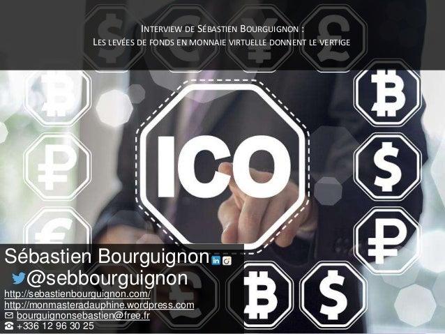 INTERVIEW DE SÉBASTIEN BOURGUIGNON : LES LEVÉES DE FONDS EN MONNAIE VIRTUELLE DONNENT LE VERTIGE Sébastien Bourguignon @se...