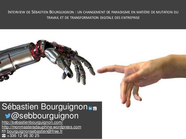 INTERVIEW DE SÉBASTIEN BOURGUIGNON : UN CHANGEMENT DE PARADIGME EN MATIÈRE DE MUTATION DU TRAVAIL ET DE TRANSFORMATION DIG...