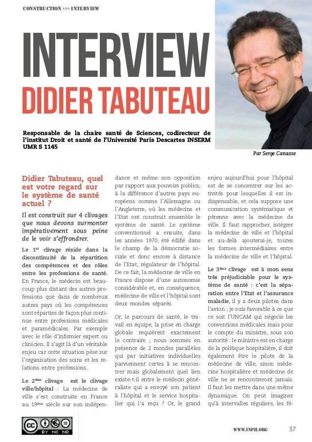 www.inph.org 37 INTERVIEW DidierTABUTEAU Didier Tabuteau, quel est votre regard sur le système de santé actuel ? Il est c...