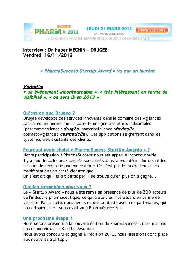 Interview : Dr Huber MECHIN - DRUGEEVendredi 16/11/2012         « PharmaSuccess Startup Award » vu par un lauréatVerbatim«...