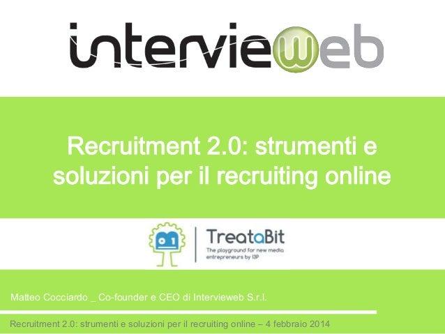 Recruitment 2.0: strumenti e soluzioni per il recruiting online  Matteo Cocciardo _ Co-founder e CEO di Intervieweb S.r.l....