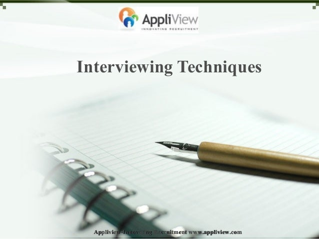 Interviewing Techniques Appliview-Innovating Recruitment www.appliview.comAppliview-Innovating Recruitment www.appliview.c...