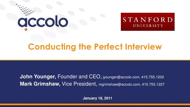 Conducting the Perfect Interview<br />John Younger, Founder and CEO, jyounger@accolo.com, 415.755.1202<br />Mark Grimshaw,...