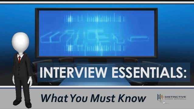 INTERVIEW ESSENTIALS: WhatYou Must Know