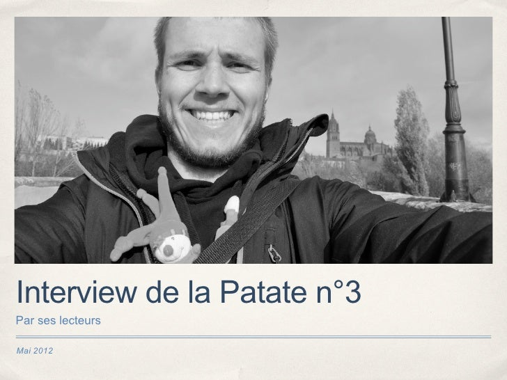 Interview de la Patate n°3Par ses lecteursMai 2012