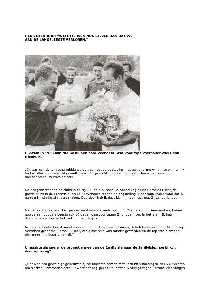 HENK NIENHUIS: ''WIJ STIERVEN NOG LIEVER DAN DAT WE AAN DE LANGELEEGTE VERLOREN.''     U kwam in 1963 van Nieuw Buinen naa...