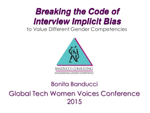 Breaking the Code of Interview Implicit Bias to Value Different Gender Competencies Bonita Banducci Global Tech Women Voic...