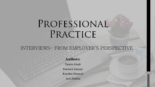 INTERVIEWS- FROM EMPLOYER'S PERSPECTIVE Authors: Tamim Abadi Fatemeh Zamani Kawther Hameed Azra Maliha