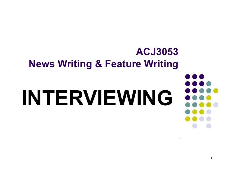ACJ3053News Writing & Feature WritingINTERVIEWING                                 1