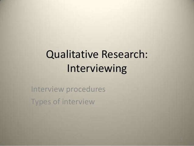 Qualitative Research: Interviewing Interview procedures Types of interview  1