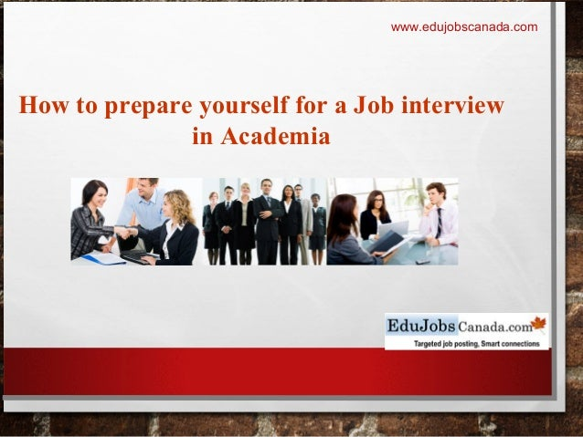 How to prepare yourself for a Job interview in Academia www.edujobscanada.com