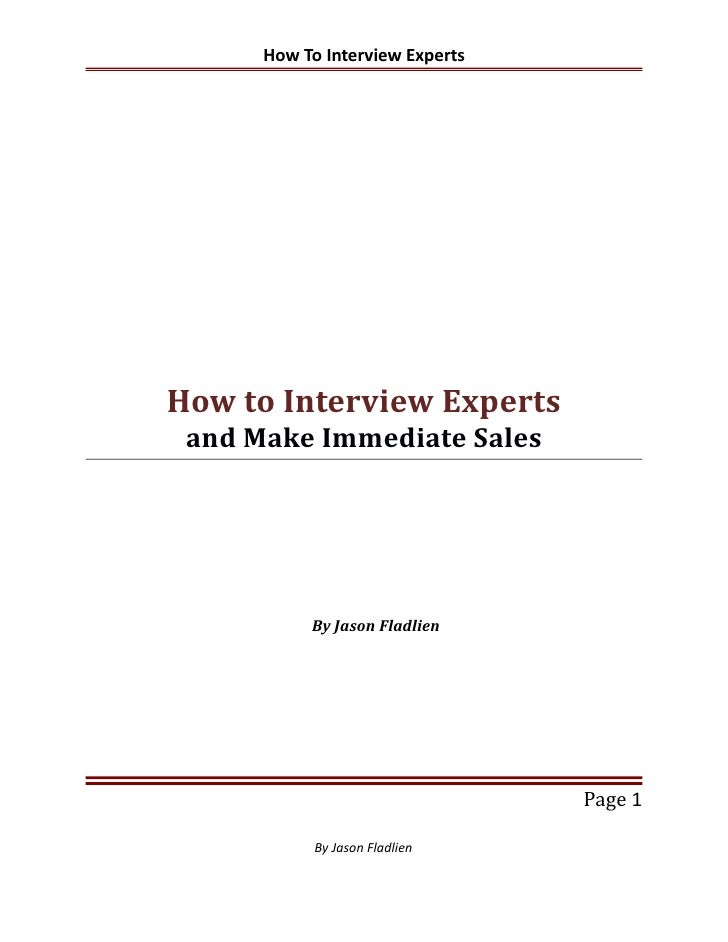 How To Interview ExpertsHow to Interview Experts and Make Immediate Sales           By Jason Fladlien                     ...