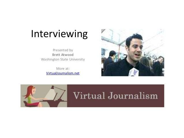 Interviewing  Presented by  Brett Atwood  Washington State University  More at:  VirtualJournalism.net