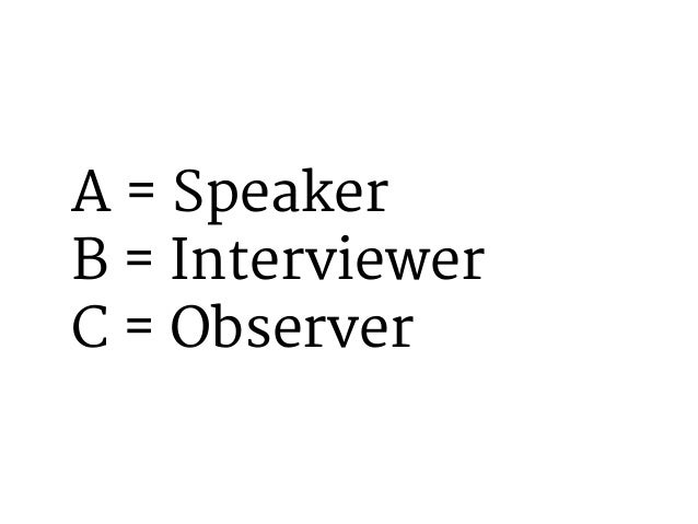 Interviewers & Observers: Write down the key points that the speaker says