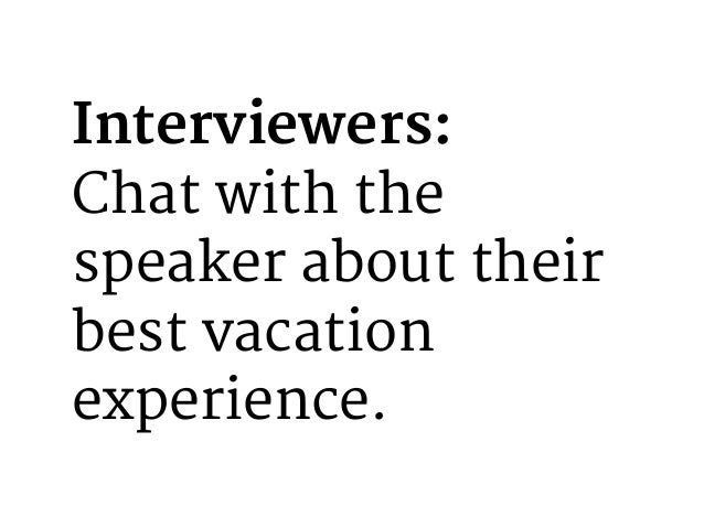 Interviewers: One more thing.