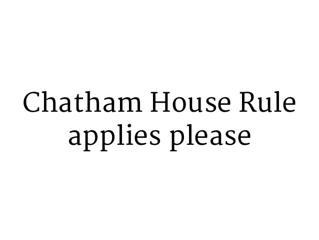 Chatham House Rule applies please