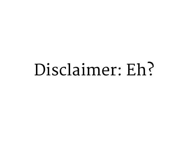 Disclaimer: Eh?
