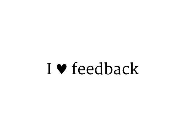 I ♥ feedback