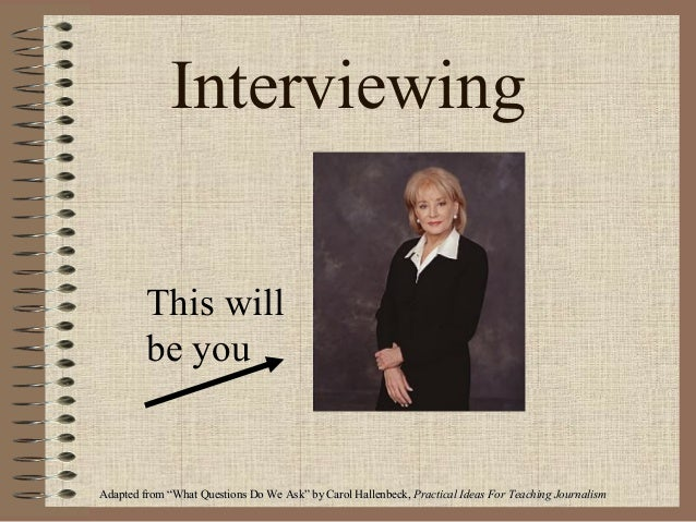 """Interviewing This will be you  Adapted from """"What Questions Do We Ask"""" by Carol Hallenbeck, Practical Ideas For Teaching J..."""
