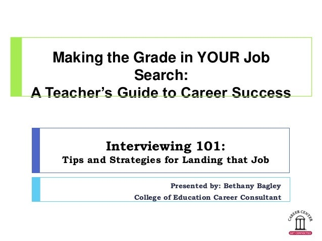 Making the Grade in YOUR Job              Search:A Teacher's Guide to Career Success            Interviewing 101:    Tips ...