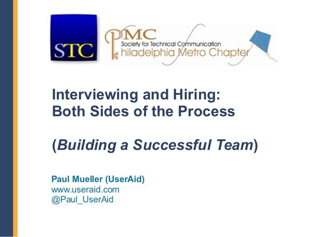 Interviewing and Hiring:Both Sides of the Process(Building a Successful Team)Paul Mueller (UserAid)www.useraid.com@Paul_Us...