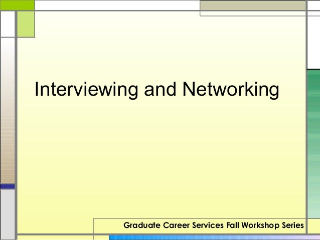 Interviewing and Networking         Graduate Career Services Fall Workshop Series