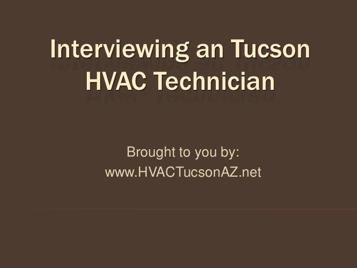 Interviewing an Tucson   HVAC Technician      Brought to you by:    www.HVACTucsonAZ.net